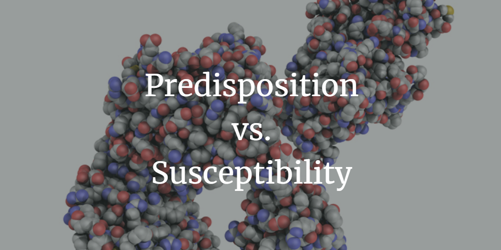 Predisposition vs Susceptibility